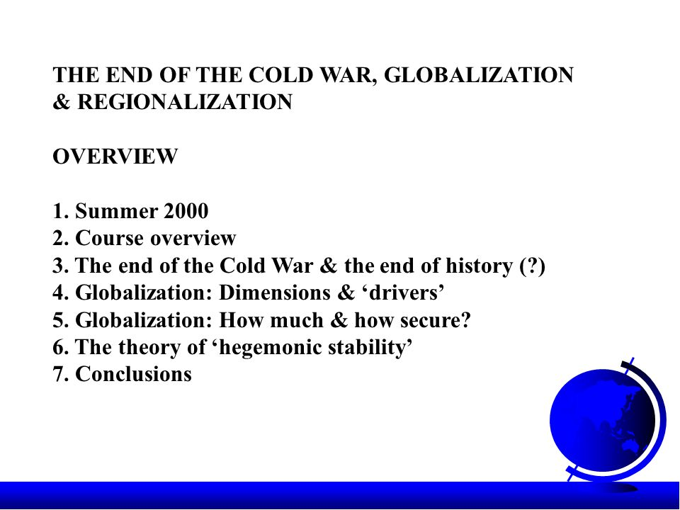 THE END OF THE COLD WAR, GLOBALIZATION & REGIONALIZATION OVERVIEW 1.