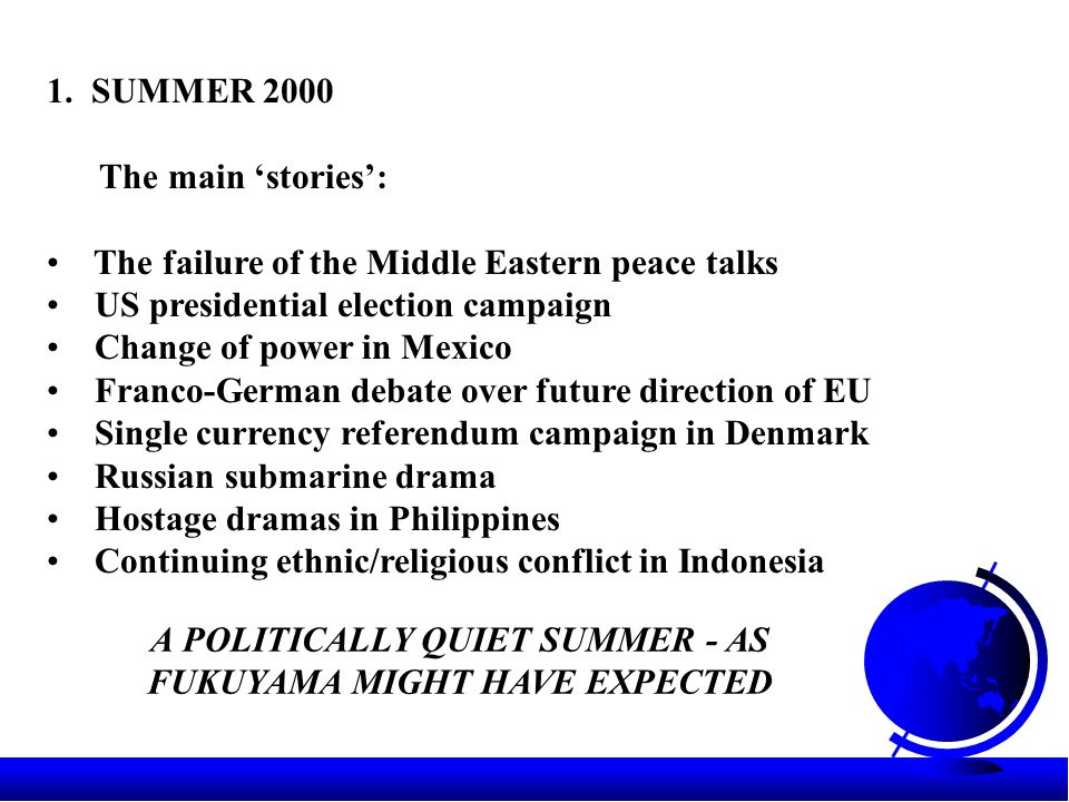 1. SUMMER 2000 The main 'stories': The failure of the Middle Eastern peace talks US presidential election campaign Change of power in Mexico Franco-Ge