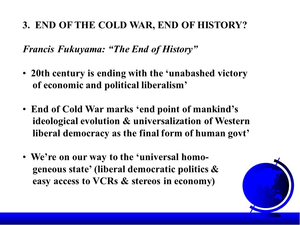 3.END OF THE COLD WAR, END OF HISTORY.