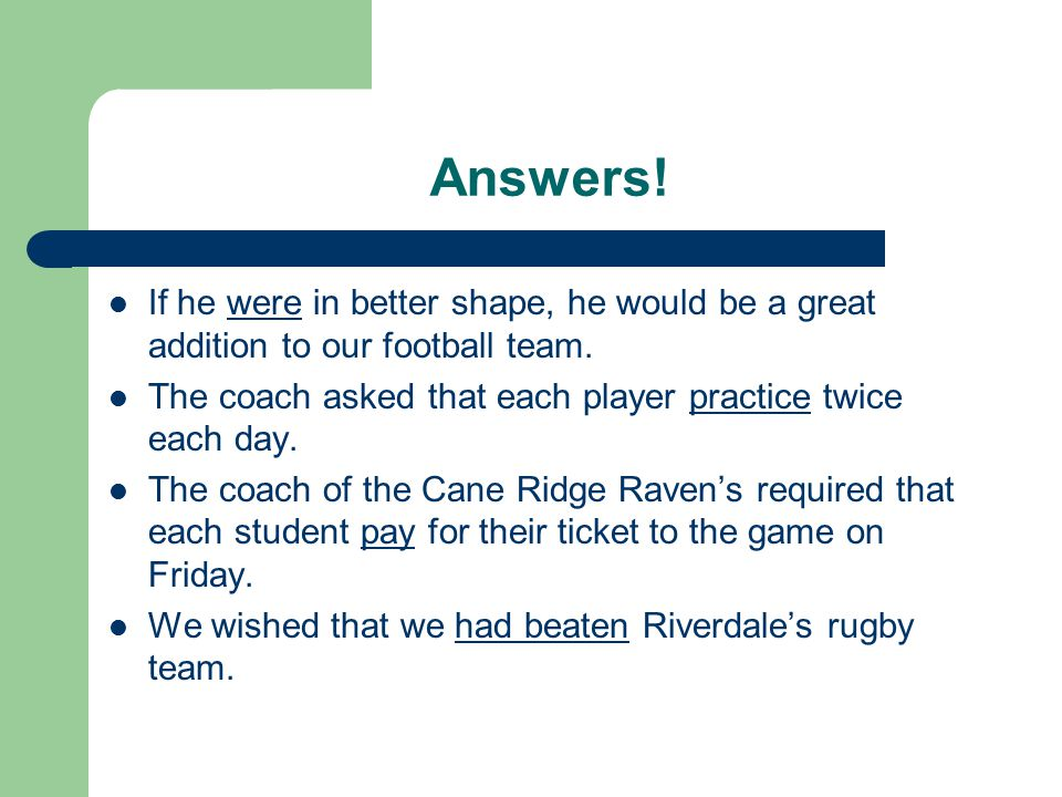 Answers. If he were in better shape, he would be a great addition to our football team.