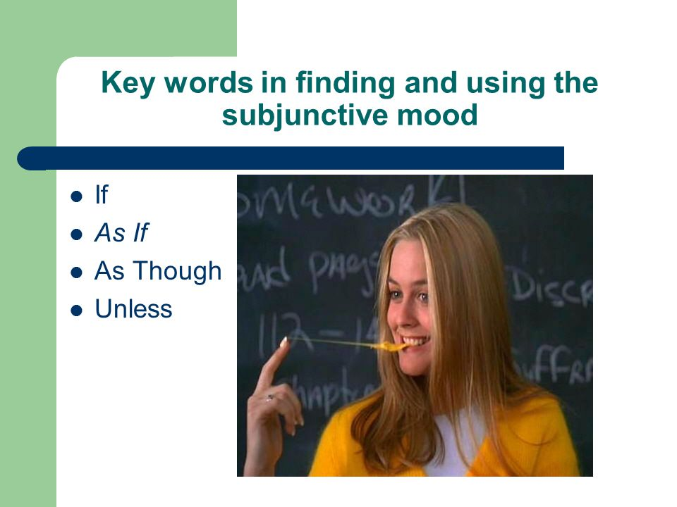Key words in finding and using the subjunctive mood If As If As Though Unless