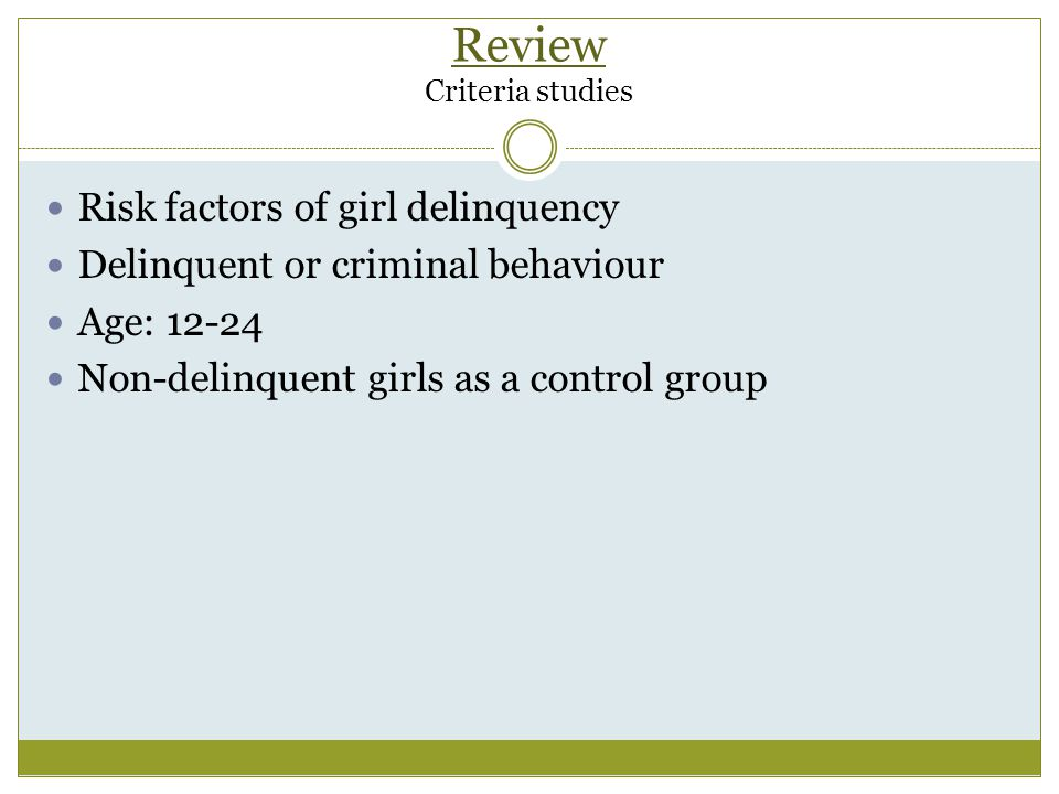 Review Conclusion difference girls/boys It seems that girls and boys do not differ a lot in their risk factors to become delinquent Differences girls/boys appear when distinguished between:  Different types of delinquency  Example: empathy (Jollife & Farrington, 2007)  Different domains of factors  Example: self-esteem (Van de Schoot & Wong, forthcoming)