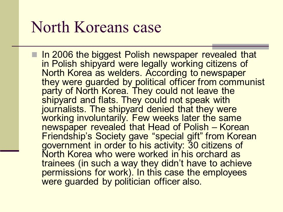 North Koreans case In 2006 the biggest Polish newspaper revealed that in Polish shipyard were legally working citizens of North Korea as welders. Acco