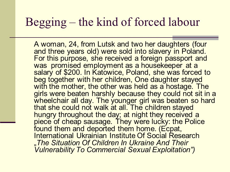 Begging – the kind of forced labour A woman, 24, from Lutsk and two her daughters (four and three years old) were sold into slavery in Poland. For thi