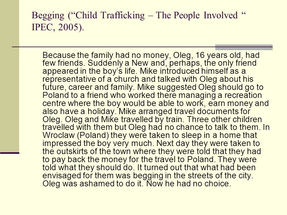 "Begging (""Child Trafficking – The People Involved "" IPEC, 2005). Because the family had no money, Oleg, 16 years old, had few friends. Suddenly a New"