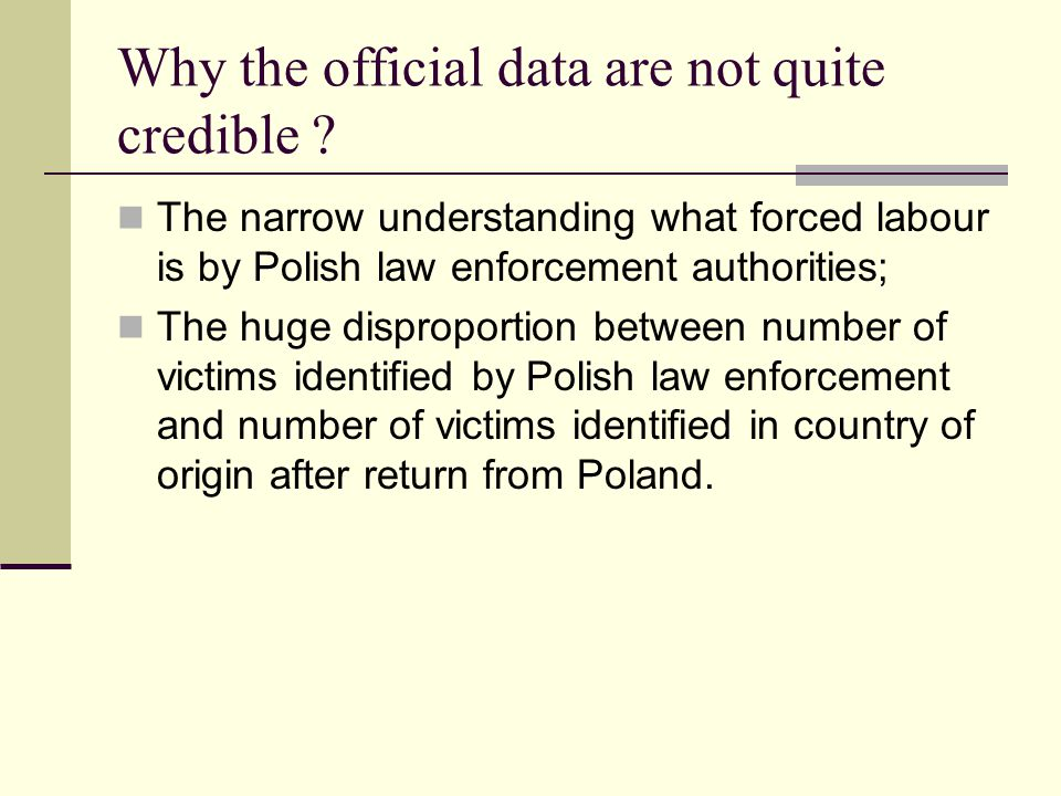 Why the official data are not quite credible ? The narrow understanding what forced labour is by Polish law enforcement authorities; The huge dispropo