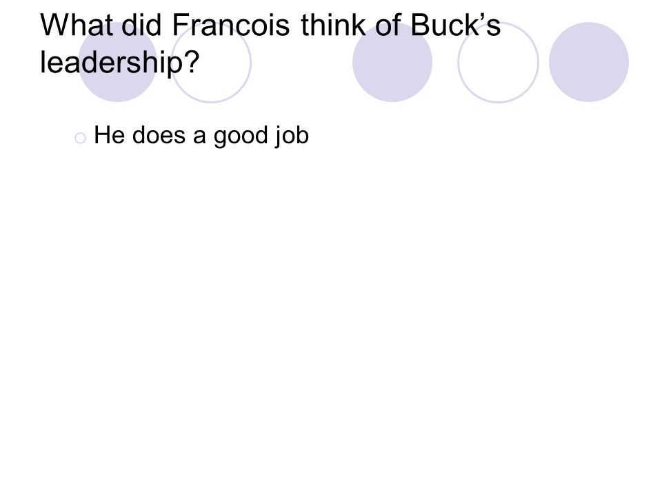 What did Francois think of Buck's leadership? o He does a good job