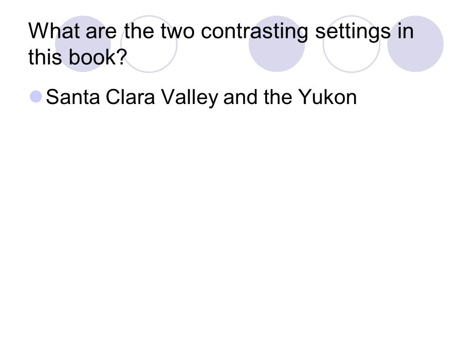 What are the two contrasting settings in this book? Santa Clara Valley and the Yukon