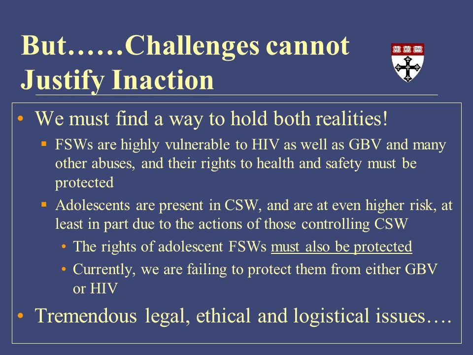 But……Challenges cannot Justify Inaction We must find a way to hold both realities.