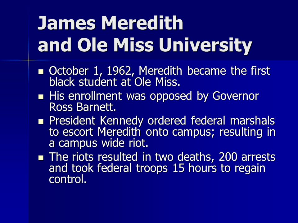 James Meredith and Ole Miss University October 1, 1962, Meredith became the first black student at Ole Miss. October 1, 1962, Meredith became the firs