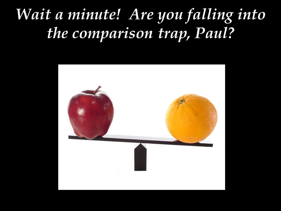 Wait a minute! Are you falling into the comparison trap, Paul