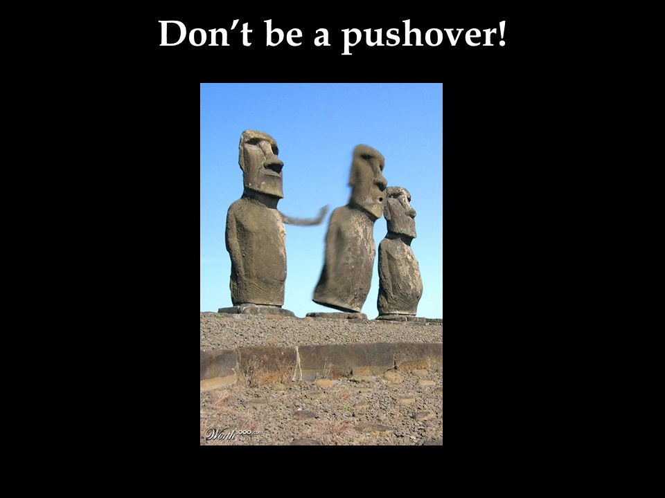Don't be a pushover!