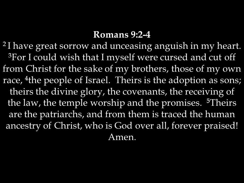 Romans 9:2-4 2 I have great sorrow and unceasing anguish in my heart.