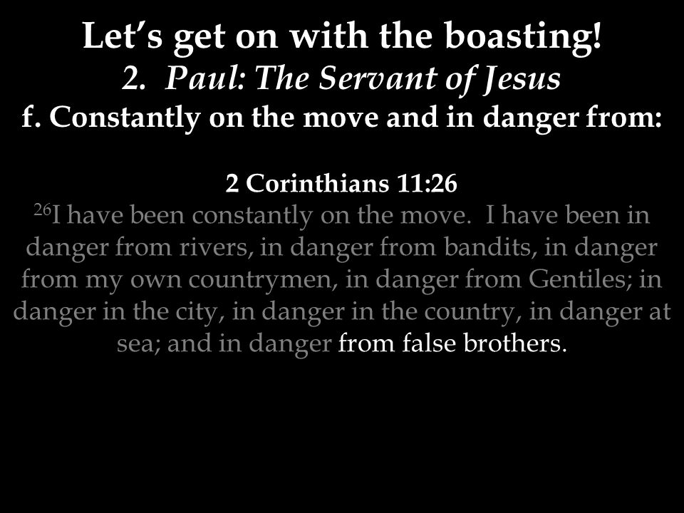 2 Corinthians 11:26 26 I have been constantly on the move.