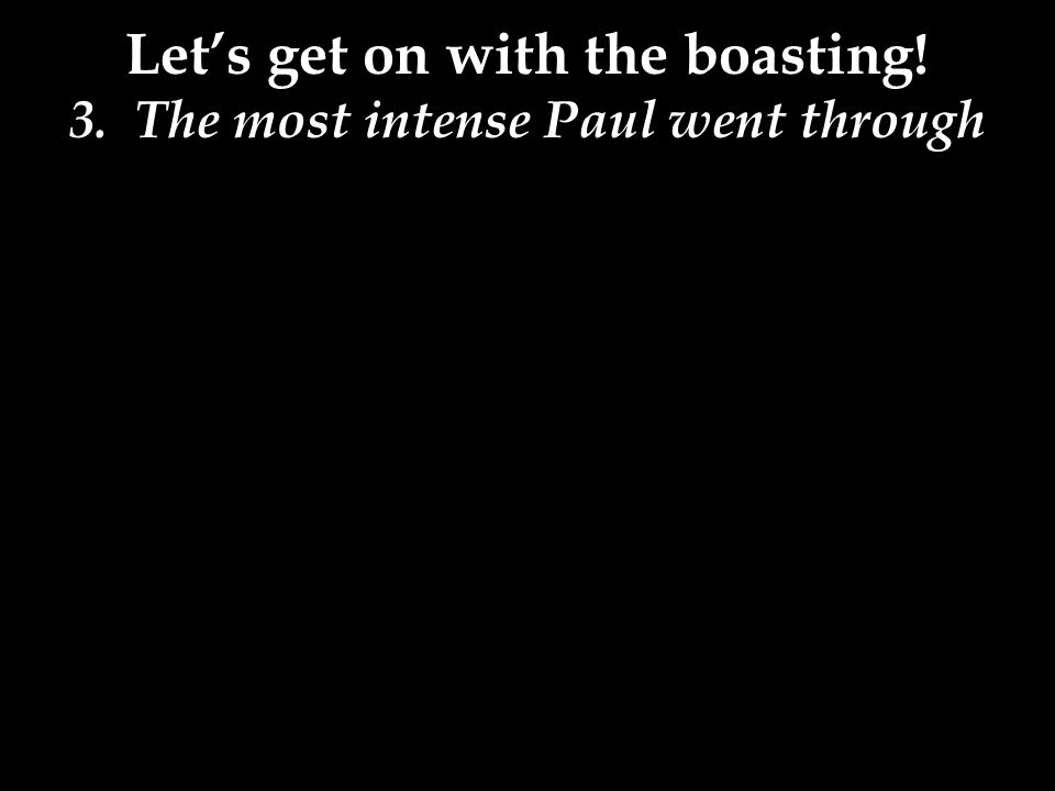 Let's get on with the boasting! 3. The most intense Paul went through