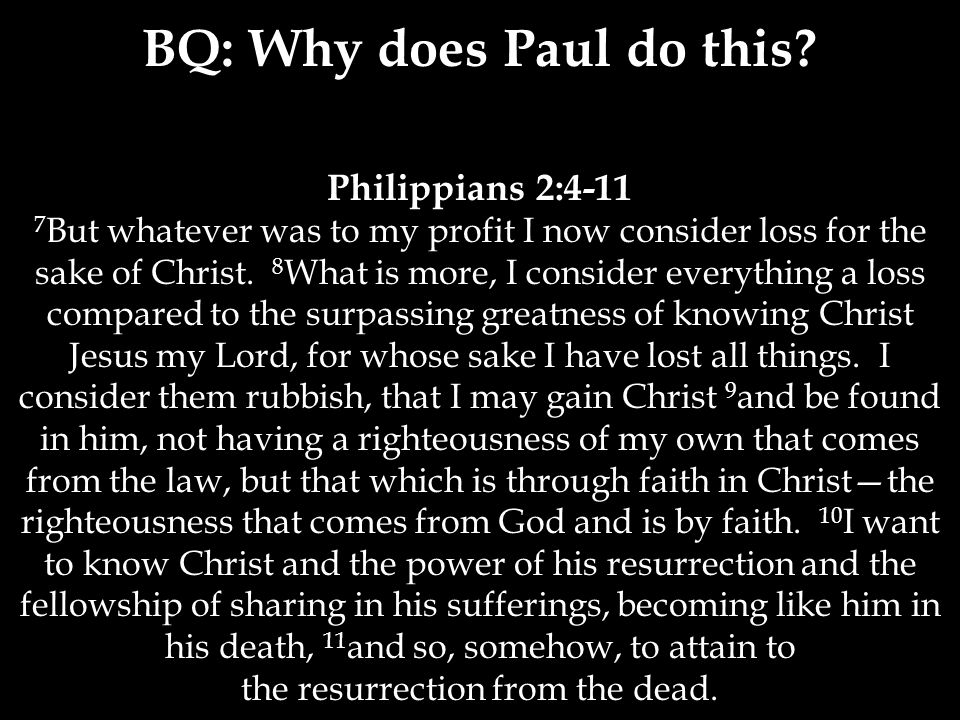 Philippians 2:4-11 7 But whatever was to my profit I now consider loss for the sake of Christ.