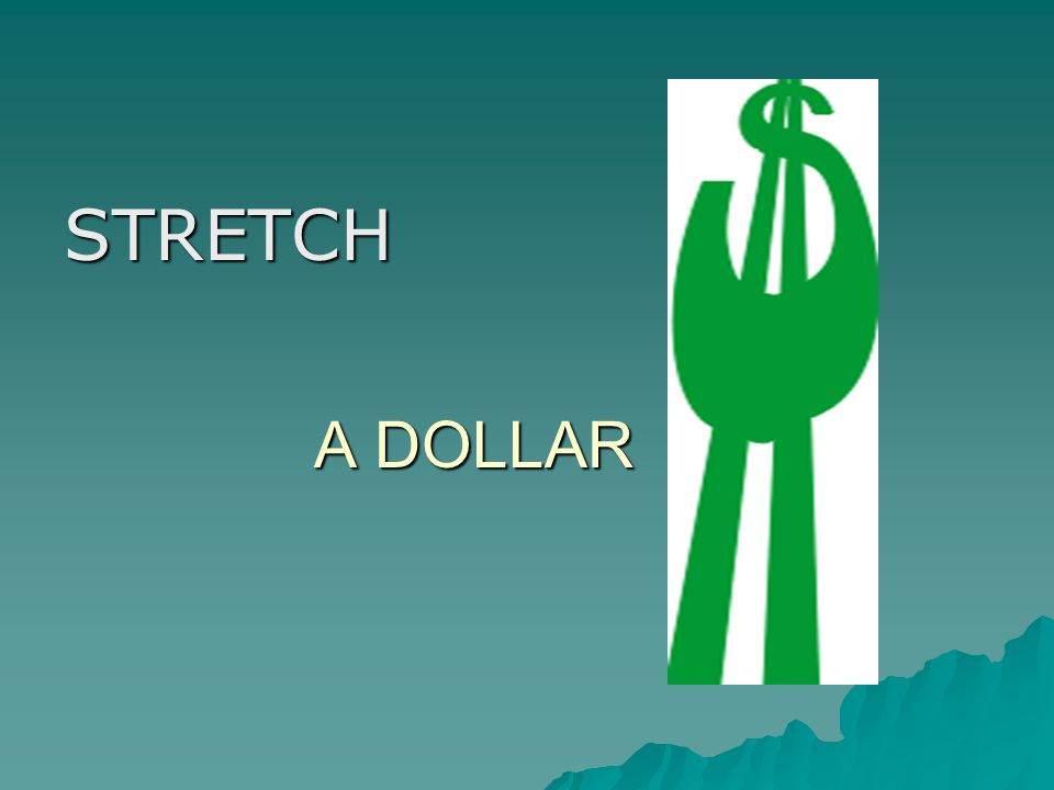 A DOLLAR STRETCH