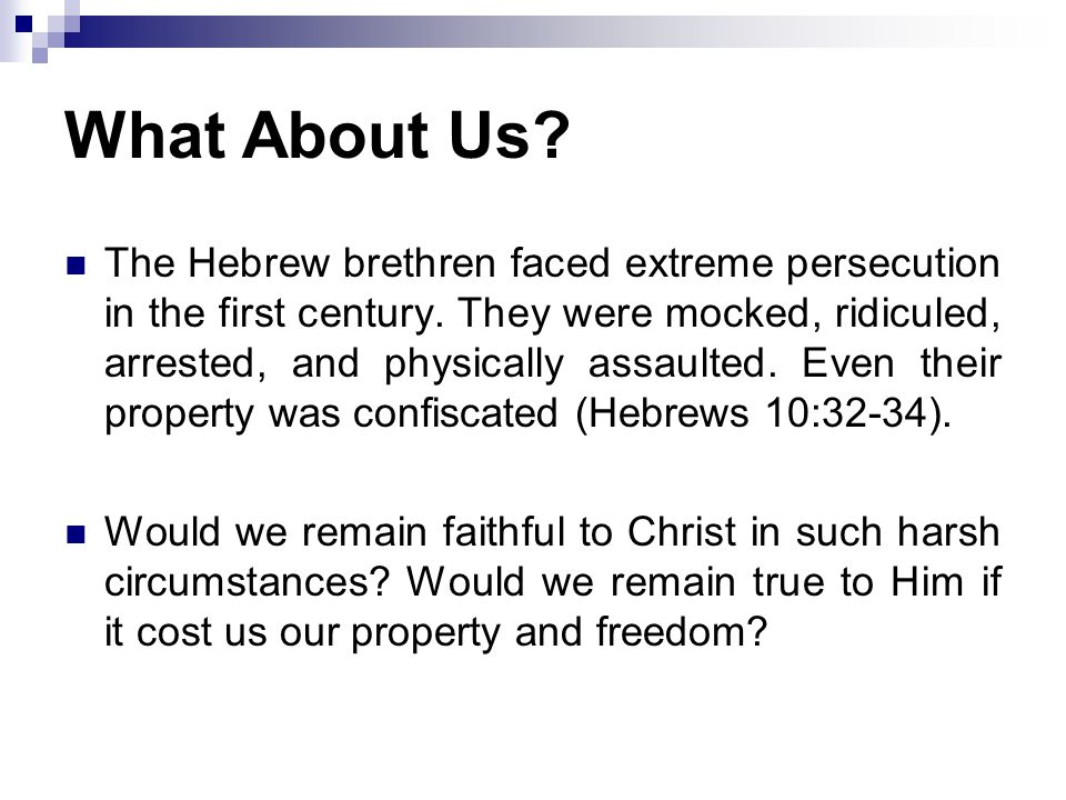 What About Us. The Hebrew brethren faced extreme persecution in the first century.