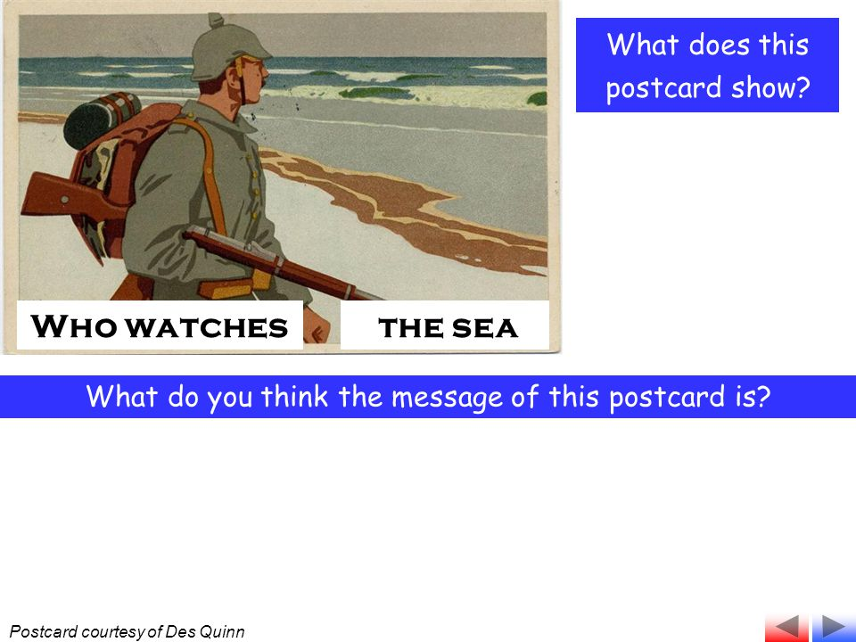 What does this postcard show? What do you think the message of this postcard is? Who watches the sea Postcard courtesy of Des Quinn
