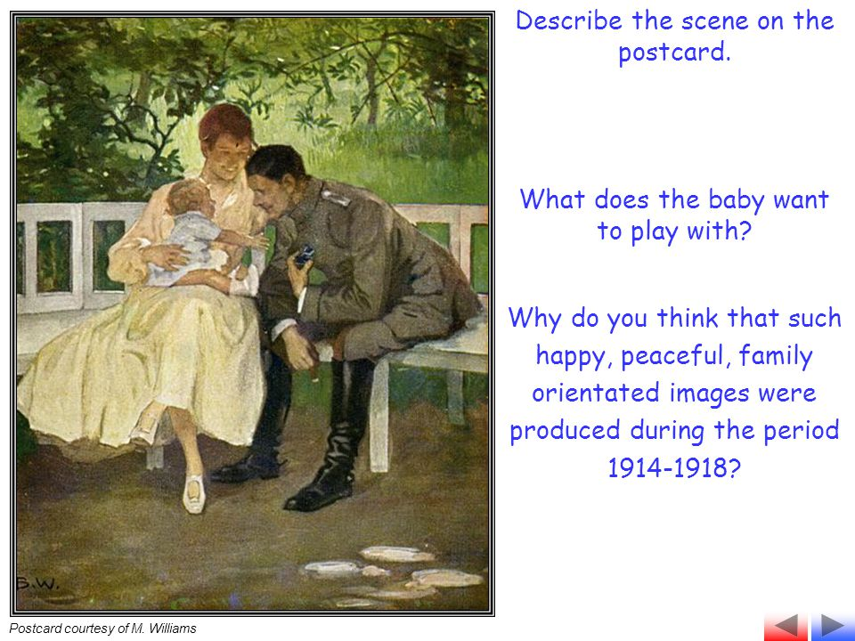 Postcard courtesy of M. Williams Describe the scene on the postcard. What does the baby want to play with? Why do you think that such happy, peaceful,