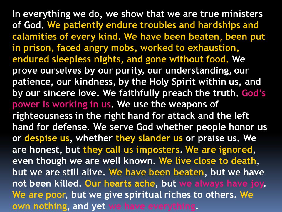 In everything we do, we show that we are true ministers of God.
