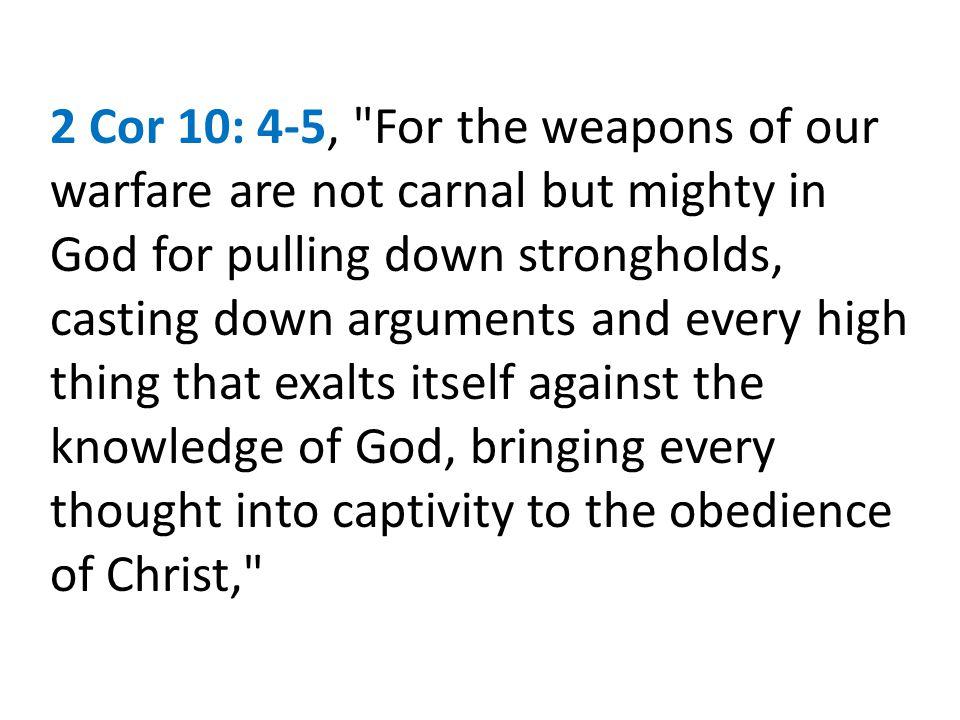 2 Cor 10: 4-5,