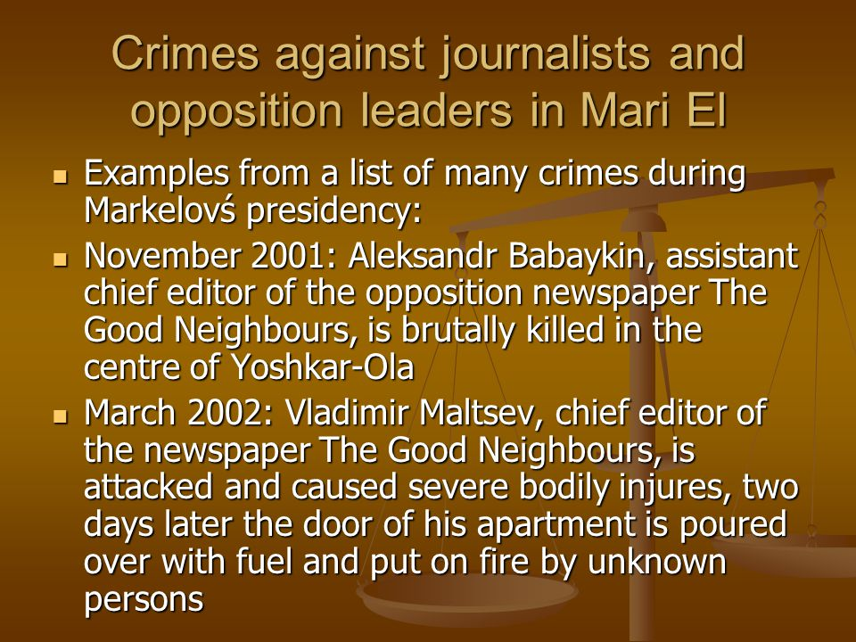 Crimes against journalists and opposition leaders in Mari El Examples from a list of many crimes during Markelovś presidency: Examples from a list of