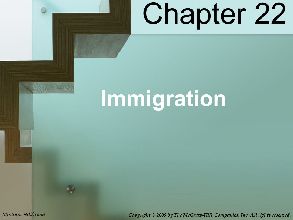 Chapter 22 Immigration McGraw-Hill/Irwin Copyright © 2009 by The McGraw-Hill Companies, Inc.