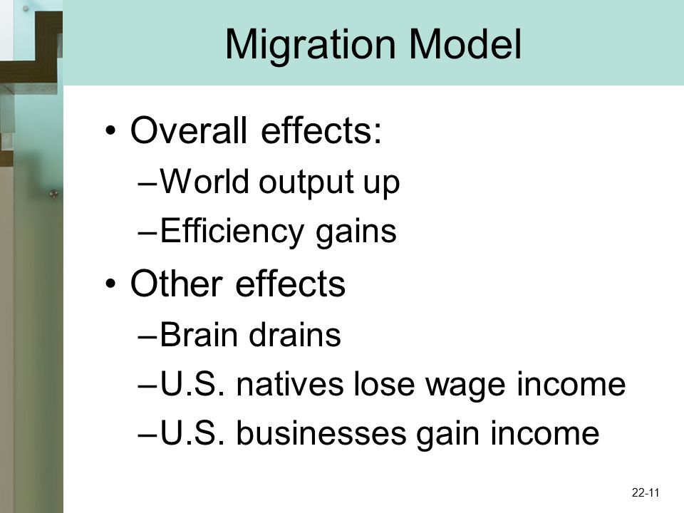 Migration Model Overall effects: –World output up –Efficiency gains Other effects –Brain drains –U.S.