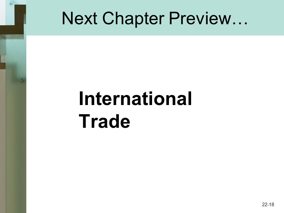 Next Chapter Preview… International Trade 22-18