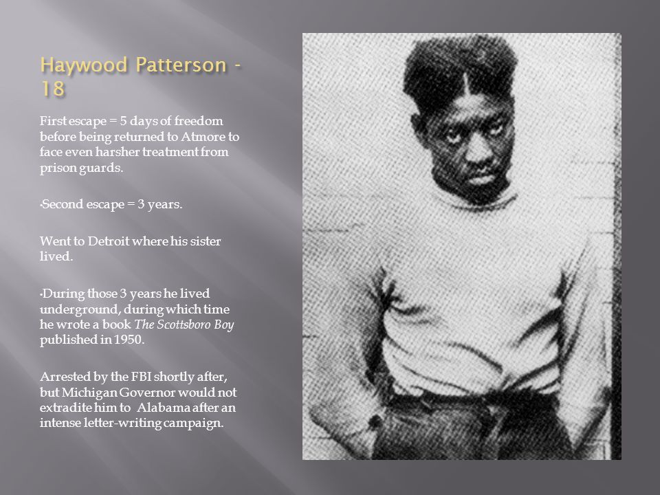 Haywood Patterson - 18 First escape = 5 days of freedom before being returned to Atmore to face even harsher treatment from prison guards. Second esca