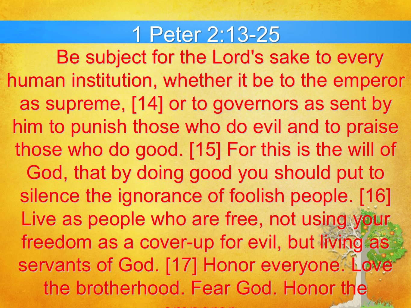 1 Peter 2:13-25 ESV [18] Servants, be subject to your masters with all respect, not only to the good and gentle but also to the unjust.