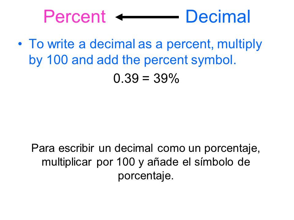 Percent Decimal To write a decimal as a percent, multiply by 100 and add the percent symbol.