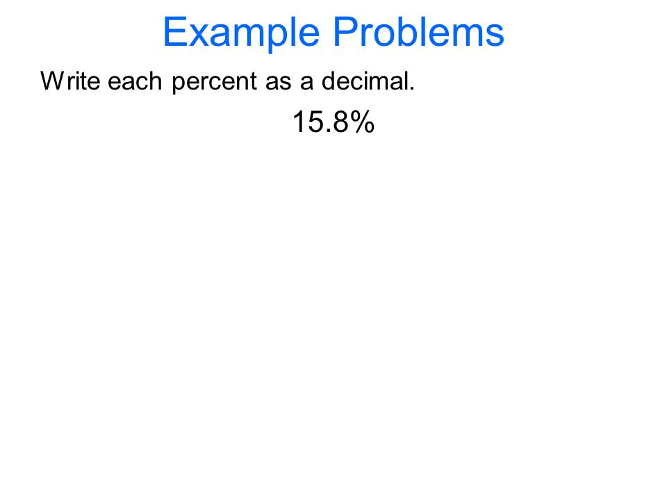 Example Problems Write each percent as a decimal. 15.8%