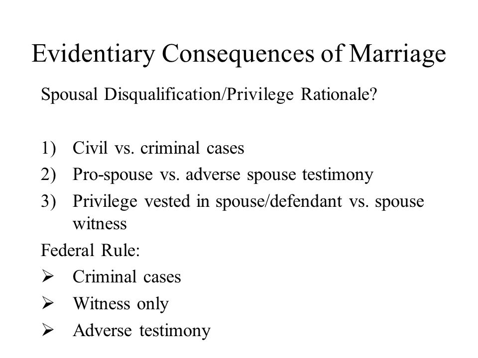 Evidentiary Consequences of Marriage Spousal Disqualification/Privilege Rationale.
