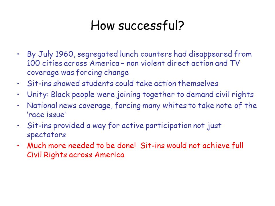 How successful? By July 1960, segregated lunch counters had disappeared from 100 cities across America – non violent direct action and TV coverage was