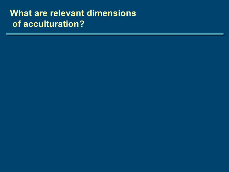 What are relevant dimensions of acculturation