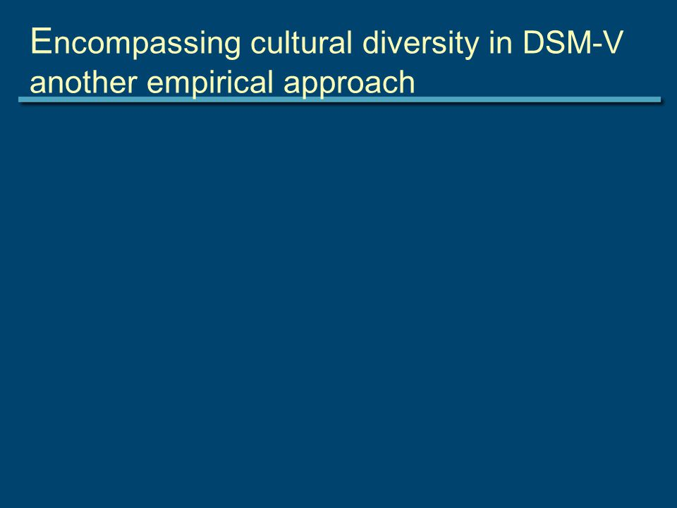 E ncompassing cultural diversity in DSM-V another empirical approach