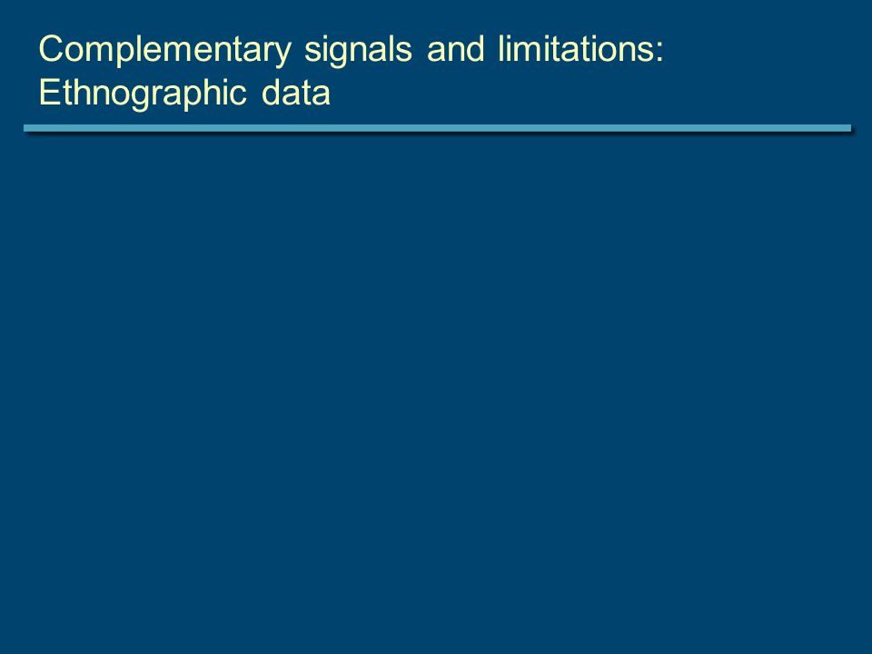 Complementary signals and limitations: Ethnographic data
