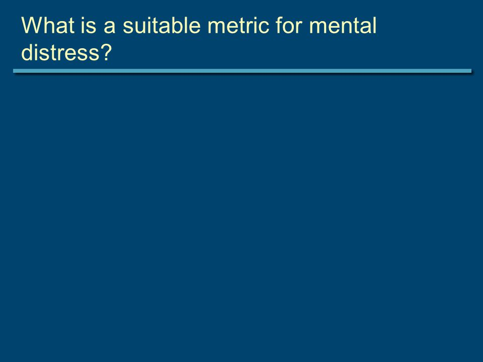 What is a suitable metric for mental distress