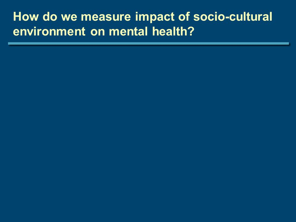 How do we measure impact of socio-cultural environment on mental health