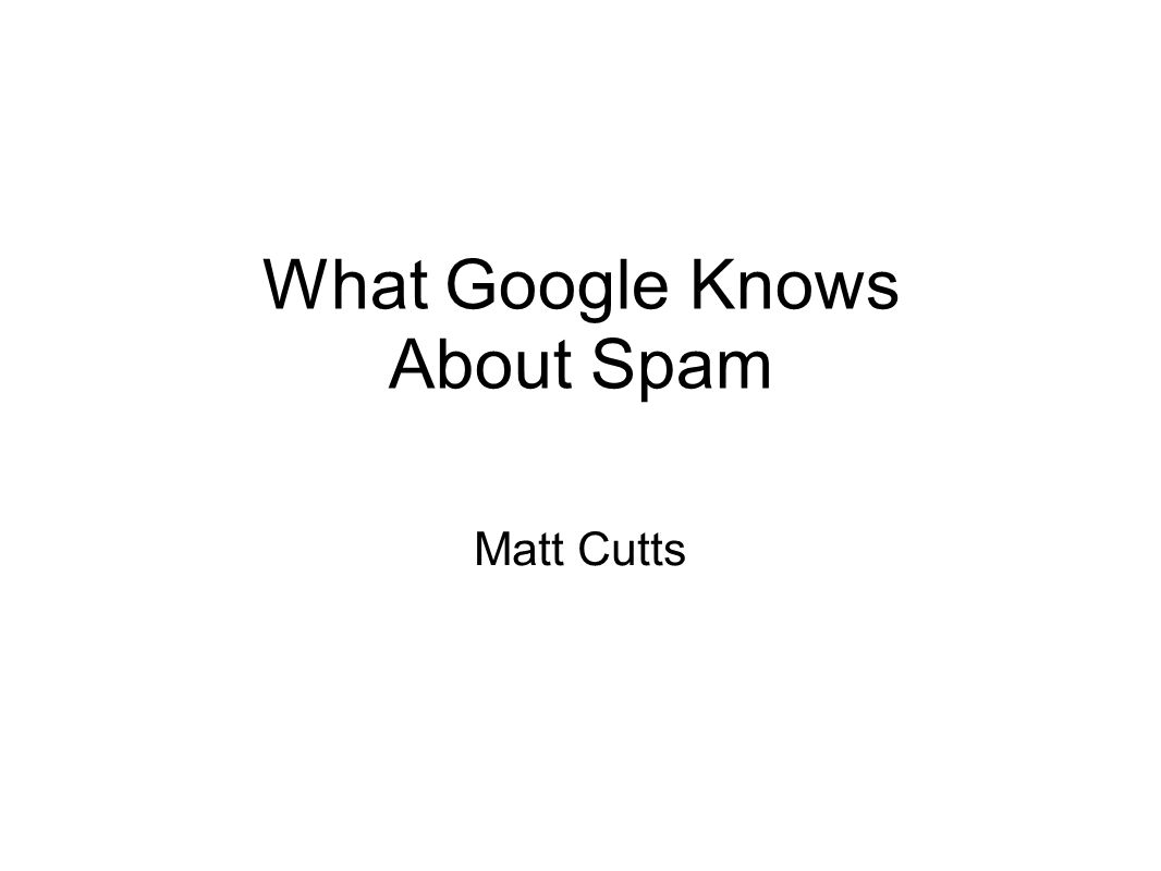 What Google Knows About Spam Matt Cutts