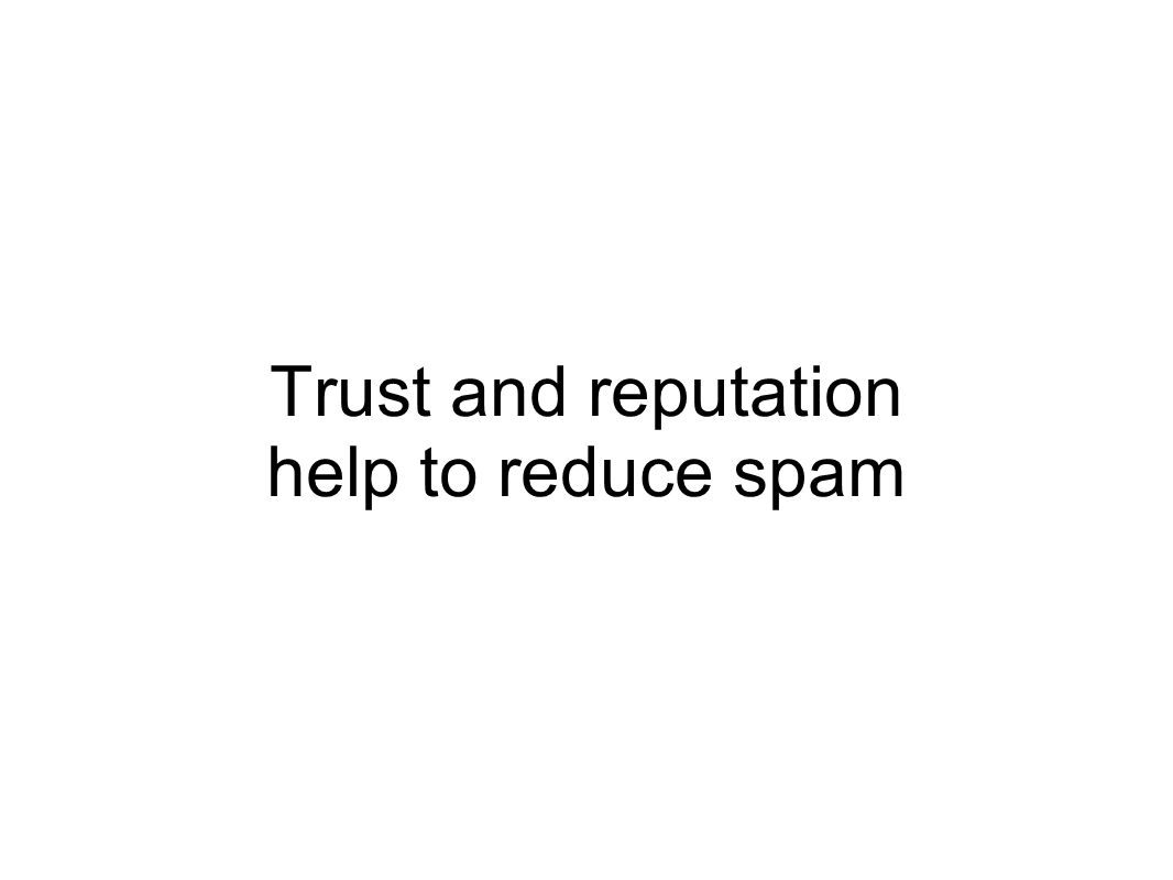 Trust and reputation help to reduce spam