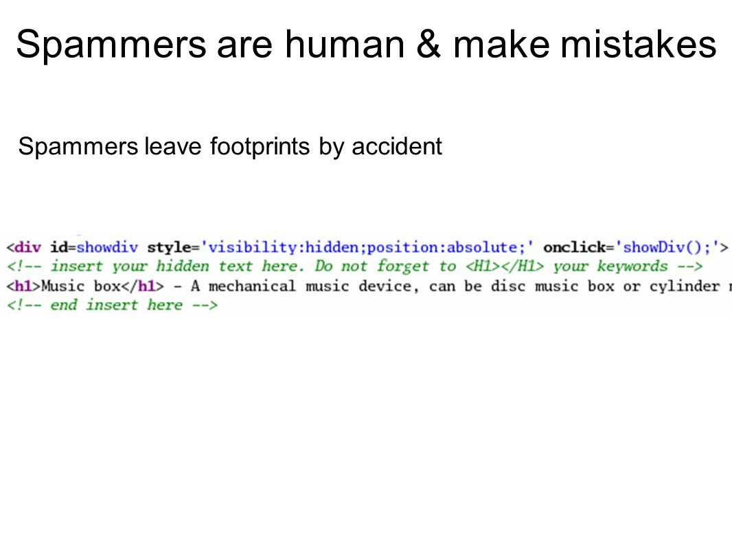 Spammers are human & make mistakes Spammers leave footprints by accident