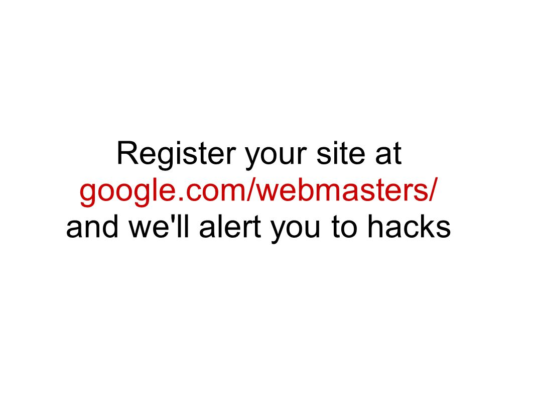 Register your site at google.com/webmasters/ and we ll alert you to hacks