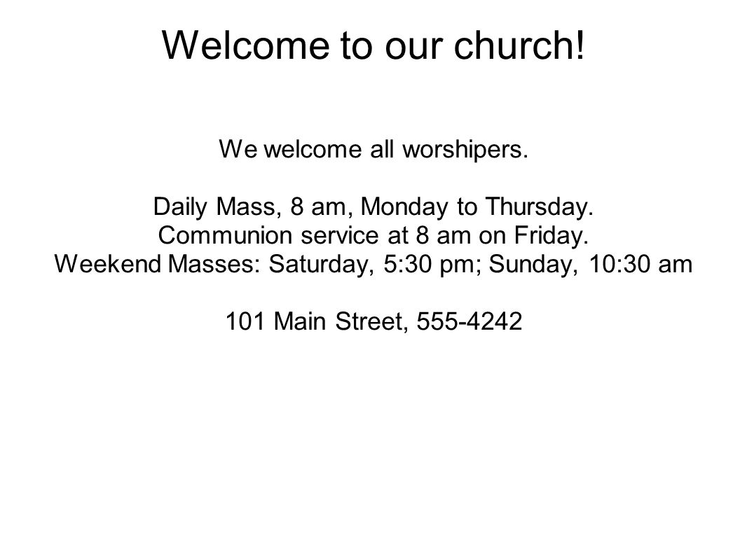 Welcome to our church.We welcome all worshipers. Daily Mass, 8 am, Monday to Thursday.