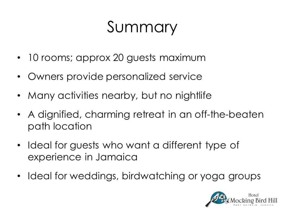 Summary 10 rooms; approx 20 guests maximum Owners provide personalized service Many activities nearby, but no nightlife A dignified, charming retreat in an off-the-beaten path location Ideal for guests who want a different type of experience in Jamaica Ideal for weddings, birdwatching or yoga groups