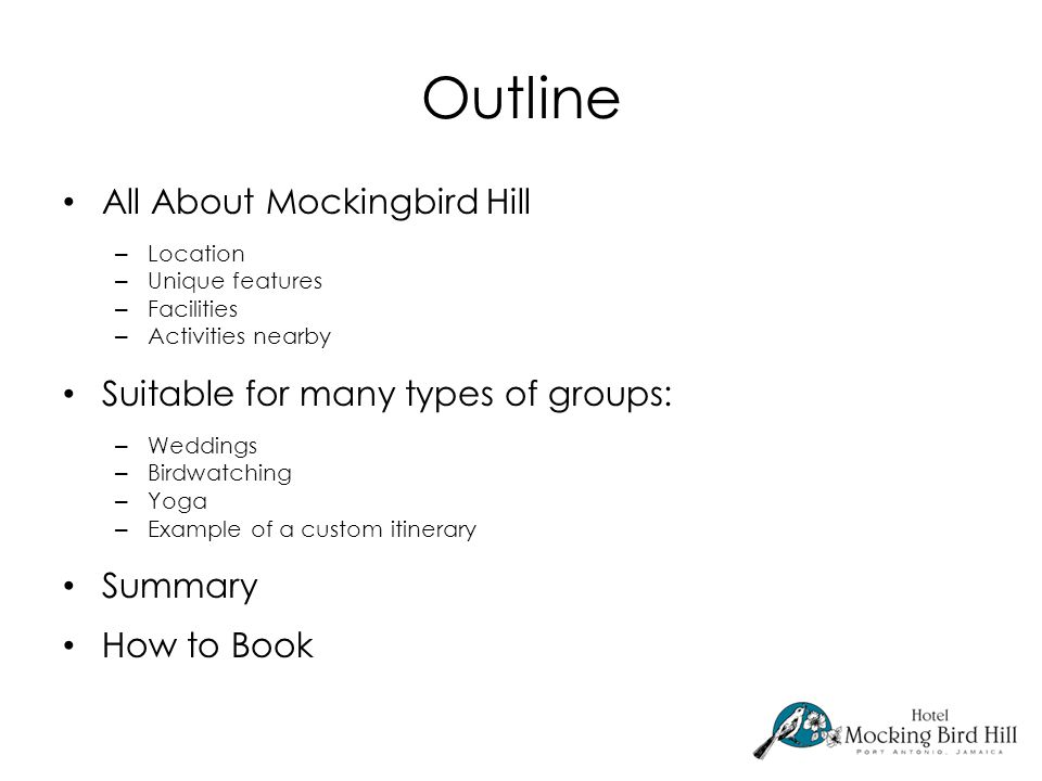 Outline All About Mockingbird Hill – Location – Unique features – Facilities – Activities nearby Suitable for many types of groups: – Weddings – Birdwatching – Yoga – Example of a custom itinerary Summary How to Book