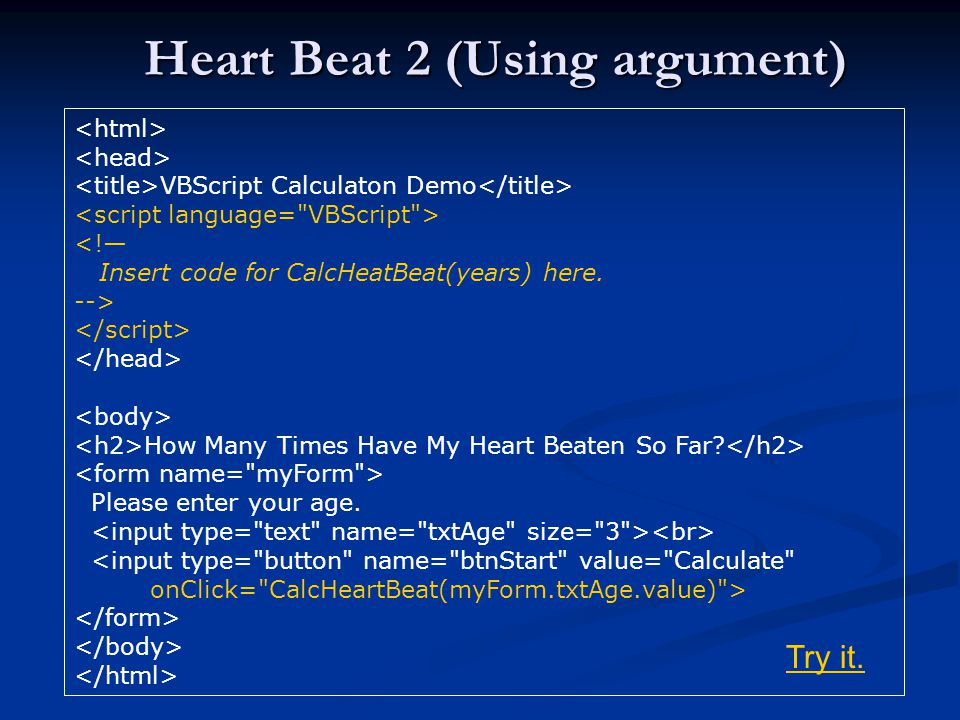 Heart Beat 2 (Using argument) VBScript Calculaton Demo <!— Insert code for CalcHeatBeat(years) here.