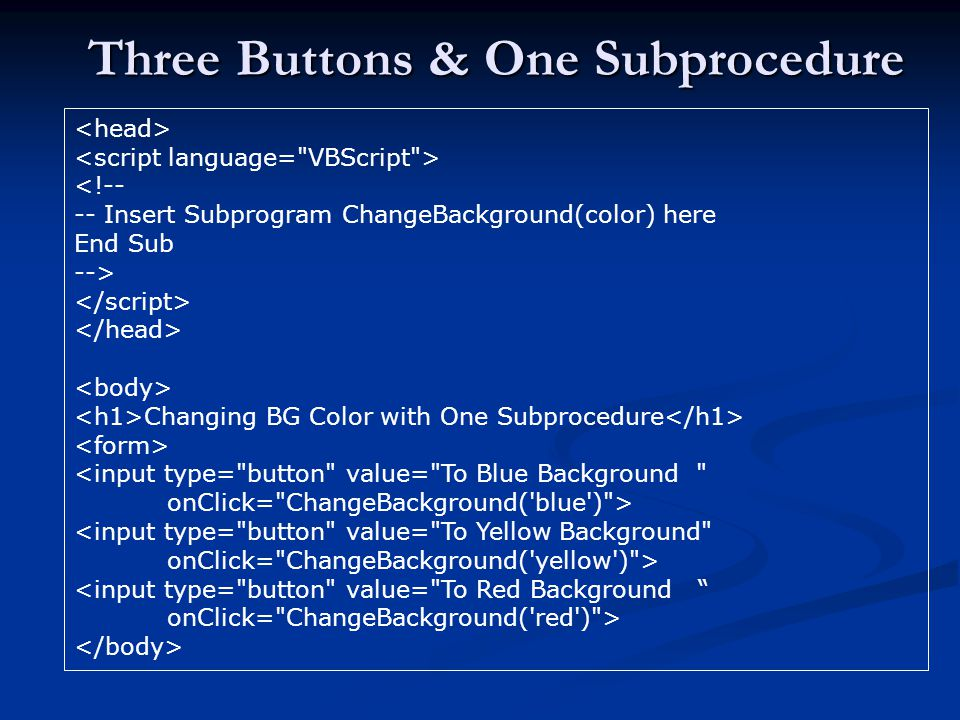 Three Buttons & One Subprocedure <!-- -- Insert Subprogram ChangeBackground(color) here End Sub --> Changing BG Color with One Subprocedure